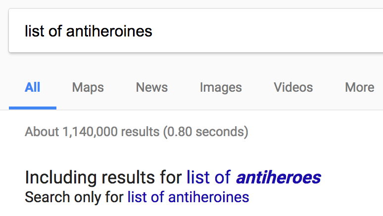 List of antiheroines — are you also looking for list of antiheroes? Screenshot of Google Search.